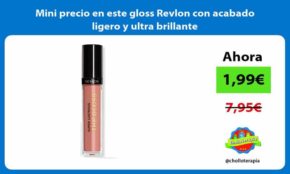 Mini precio en este gloss Revlon con acabado ligero y ultra brillante