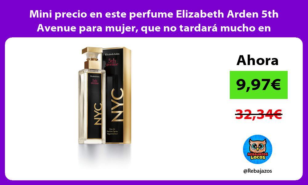 Mini precio en este perfume Elizabeth Arden 5th Avenue para mujer que no tardara mucho en agotarse