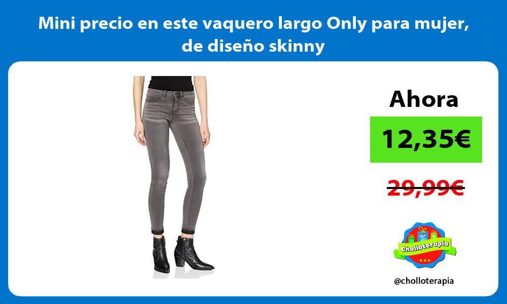 Mini precio en este vaquero largo Only para mujer de diseno skinny