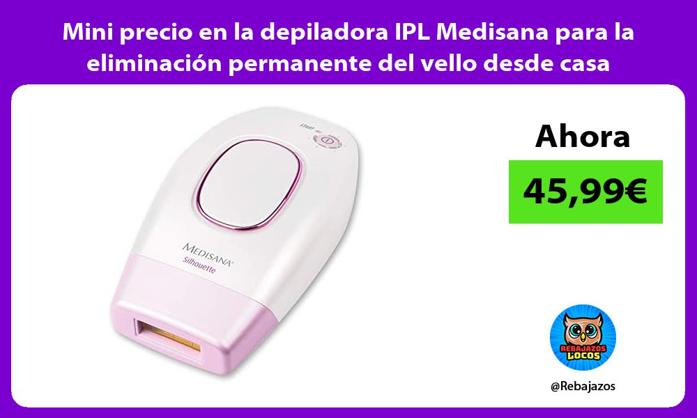 Mini precio en la depiladora IPL Medisana para la eliminacion permanente del vello desde casa