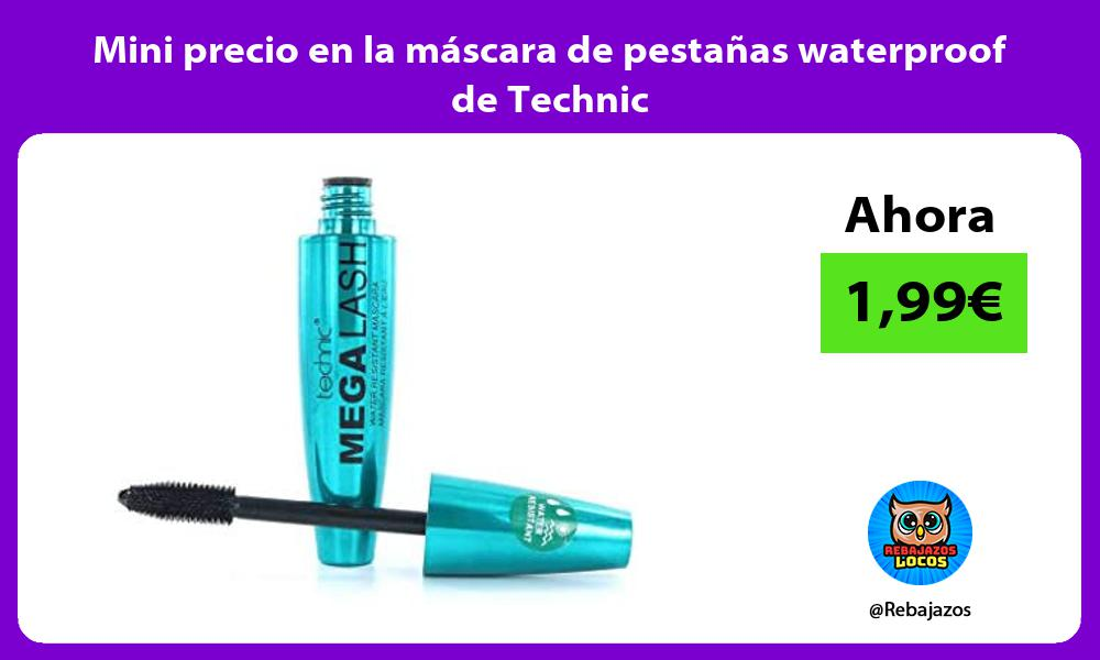 Mini precio en la mascara de pestanas waterproof de Technic