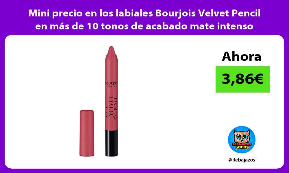 Mini precio en los labiales Bourjois Velvet Pencil en mas de 10 tonos de acabado mate intenso