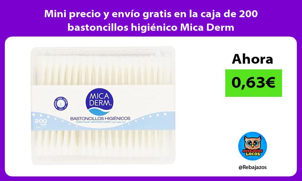 Mini precio y envio gratis en la caja de 200 bastoncillos higienico Mica Derm