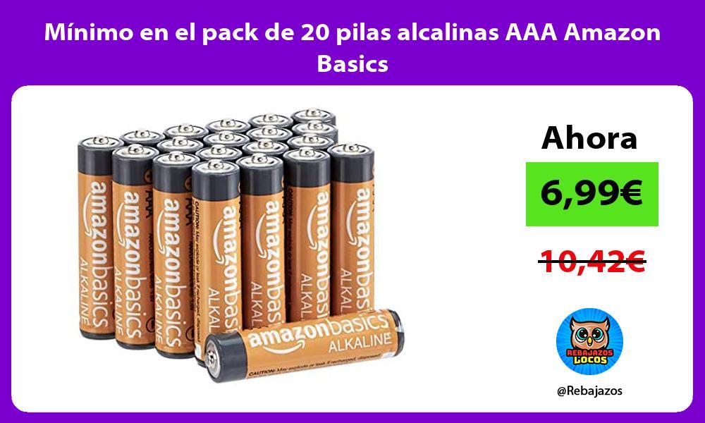 Minimo en el pack de 20 pilas alcalinas AAA Amazon Basics