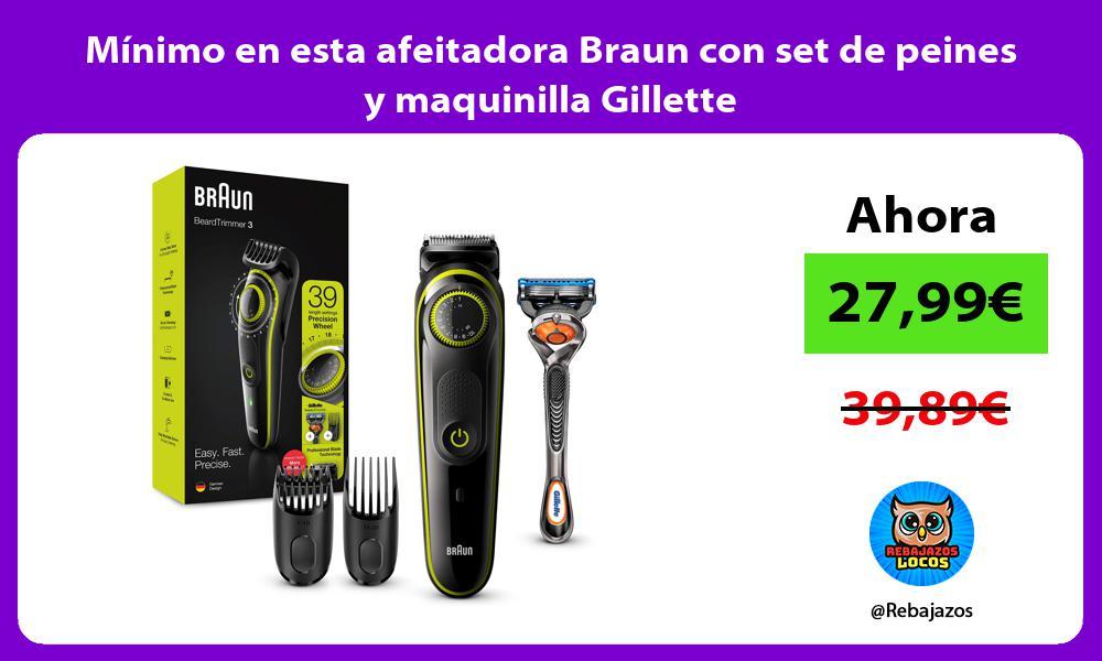 Minimo en esta afeitadora Braun con set de peines y maquinilla Gillette