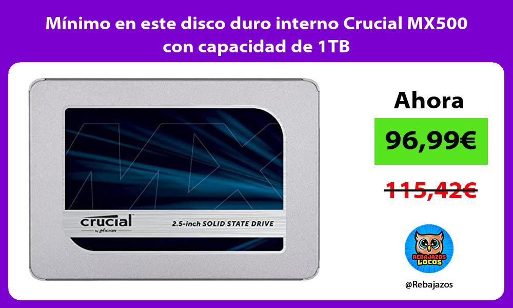 Minimo en este disco duro interno Crucial MX500 con capacidad de 1TB