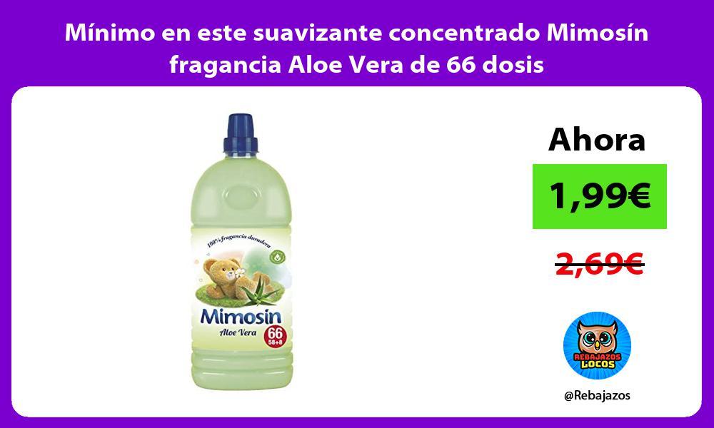 Minimo en este suavizante concentrado Mimosin fragancia Aloe Vera de 66 dosis