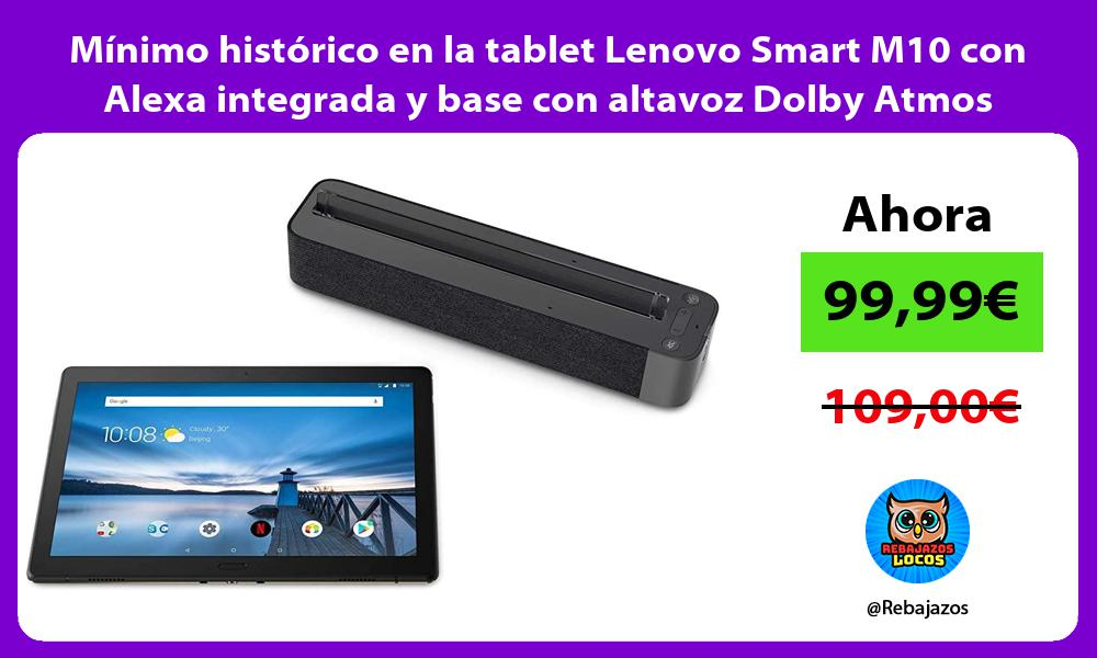 Minimo historico en la tablet Lenovo Smart M10 con Alexa integrada y base con altavoz Dolby Atmos