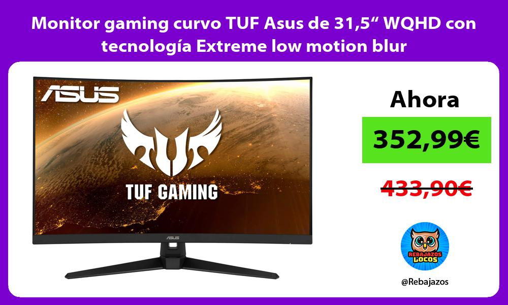 Monitor gaming curvo TUF Asus de 315 WQHD con tecnologia Extreme low motion blur
