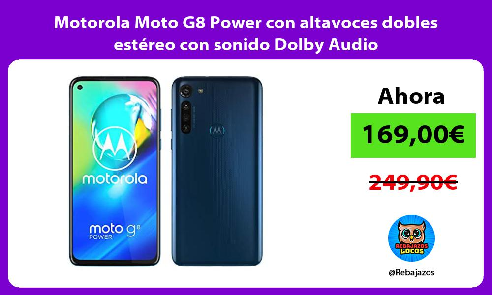 Motorola Moto G8 Power con altavoces dobles estereo con sonido Dolby Audio