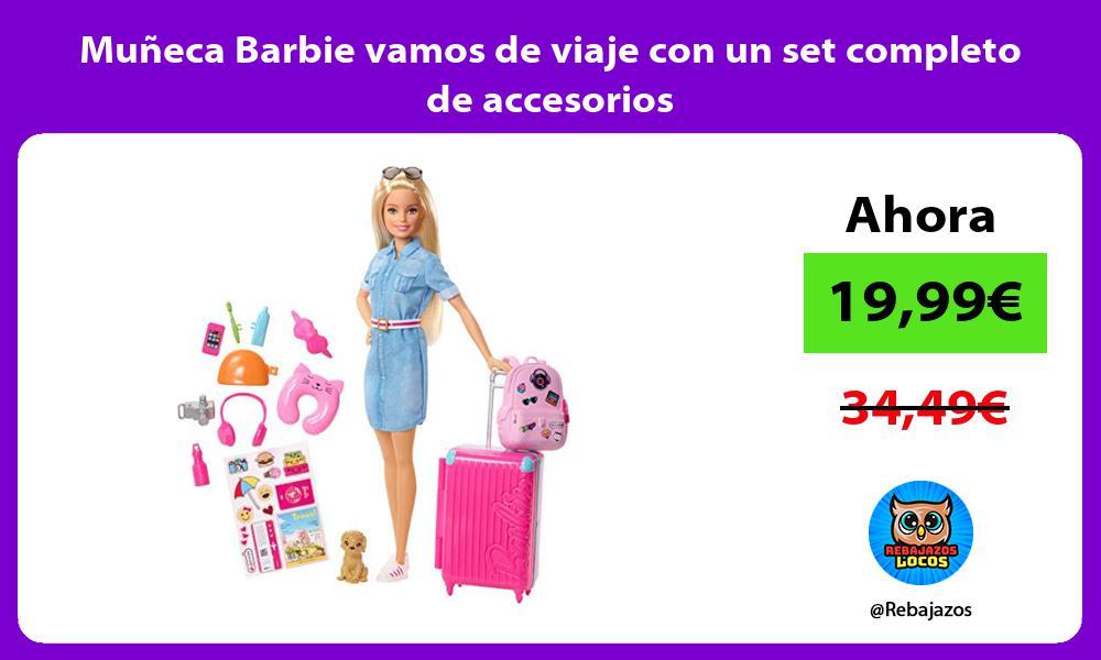 Muneca Barbie vamos de viaje con un set completo de accesorios