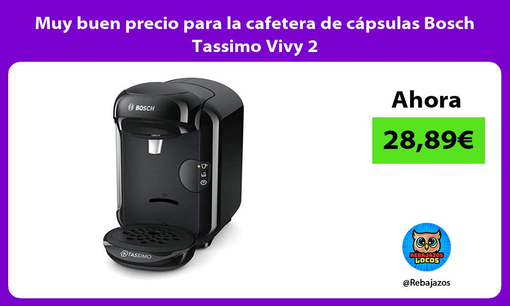 Muy buen precio para la cafetera de capsulas Bosch Tassimo Vivy 2