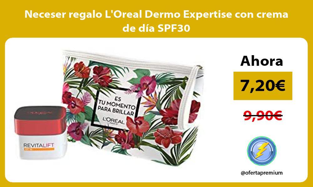 Neceser regalo LOreal Dermo Expertise con crema de dia SPF30
