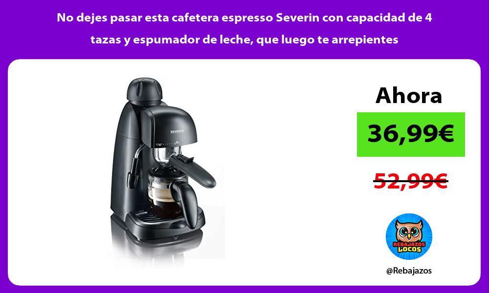 No dejes pasar esta cafetera espresso Severin con capacidad de 4 tazas y espumador de leche que luego te arrepientes