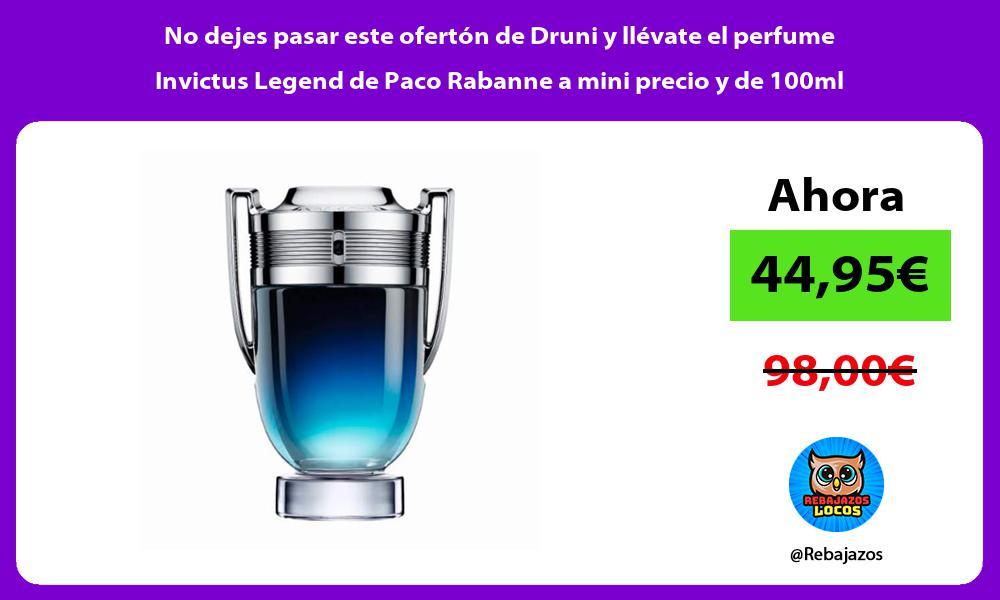 No dejes pasar este oferton de Druni y llevate el perfume Invictus Legend de Paco Rabanne a mini precio y de 100ml