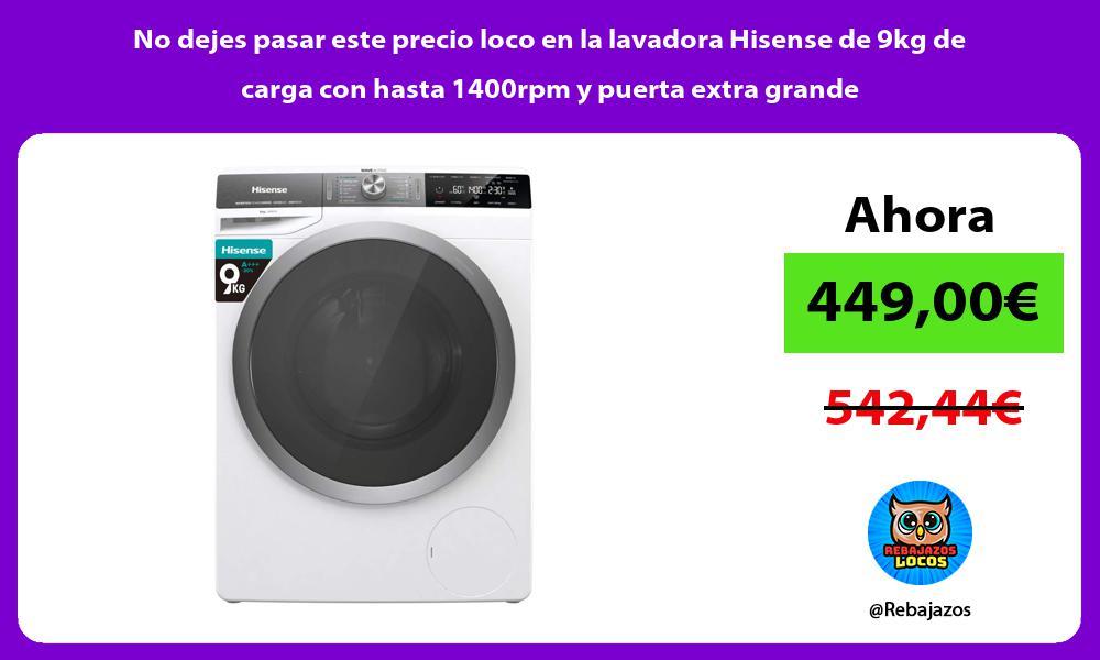 No dejes pasar este precio loco en la lavadora Hisense de 9kg de carga con hasta 1400rpm y puerta extra grande