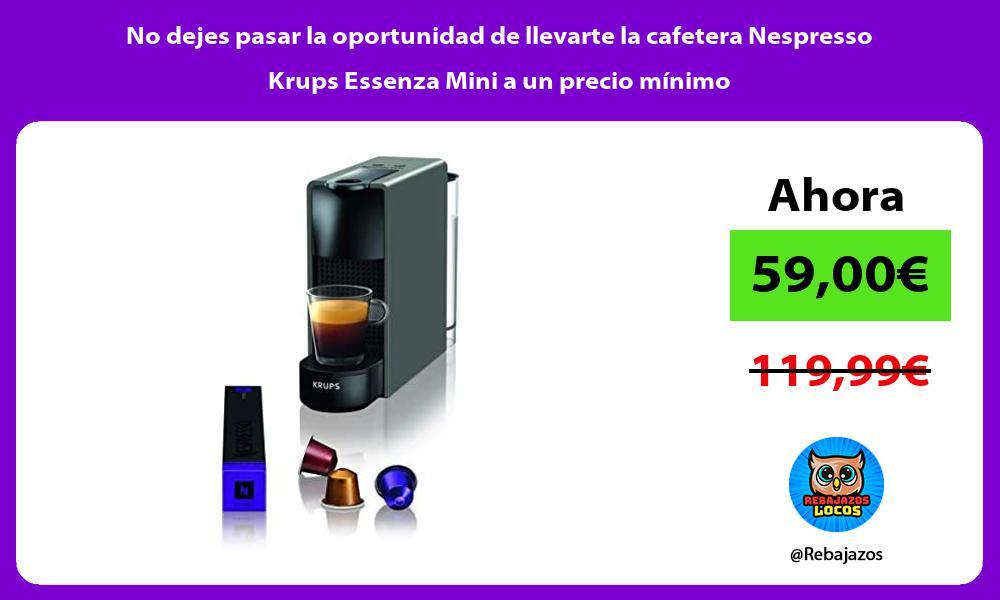 No dejes pasar la oportunidad de llevarte la cafetera Nespresso Krups Essenza Mini a un precio minimo