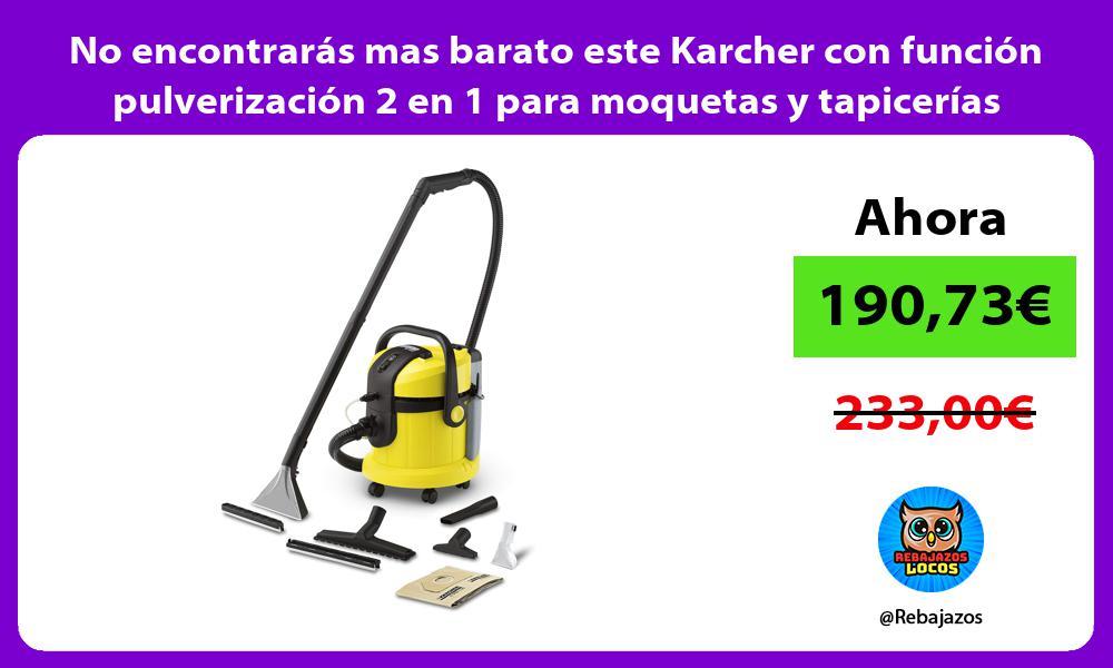 No encontraras mas barato este Karcher con funcion pulverizacion 2 en 1 para moquetas y tapicerias