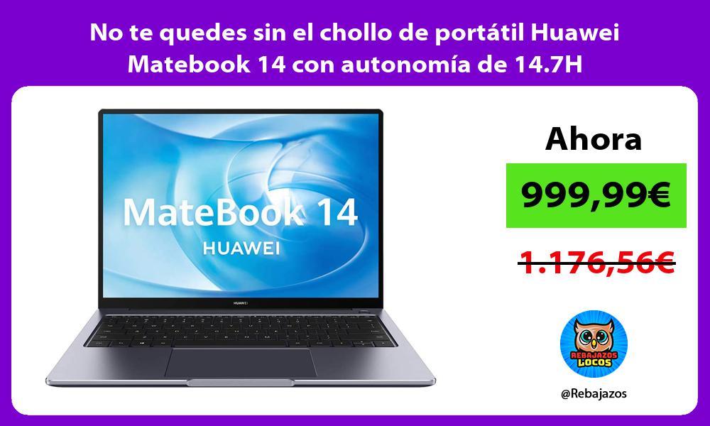 No te quedes sin el chollo de portatil Huawei Matebook 14 con autonomia de 14 7H