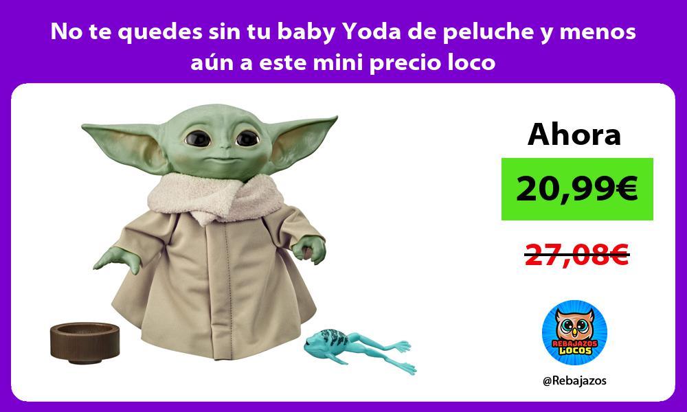 No te quedes sin tu baby Yoda de peluche y menos aun a este mini precio loco