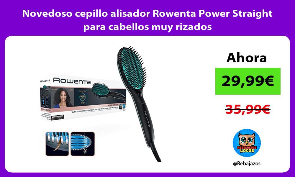 Novedoso cepillo alisador Rowenta Power Straight para cabellos muy rizados