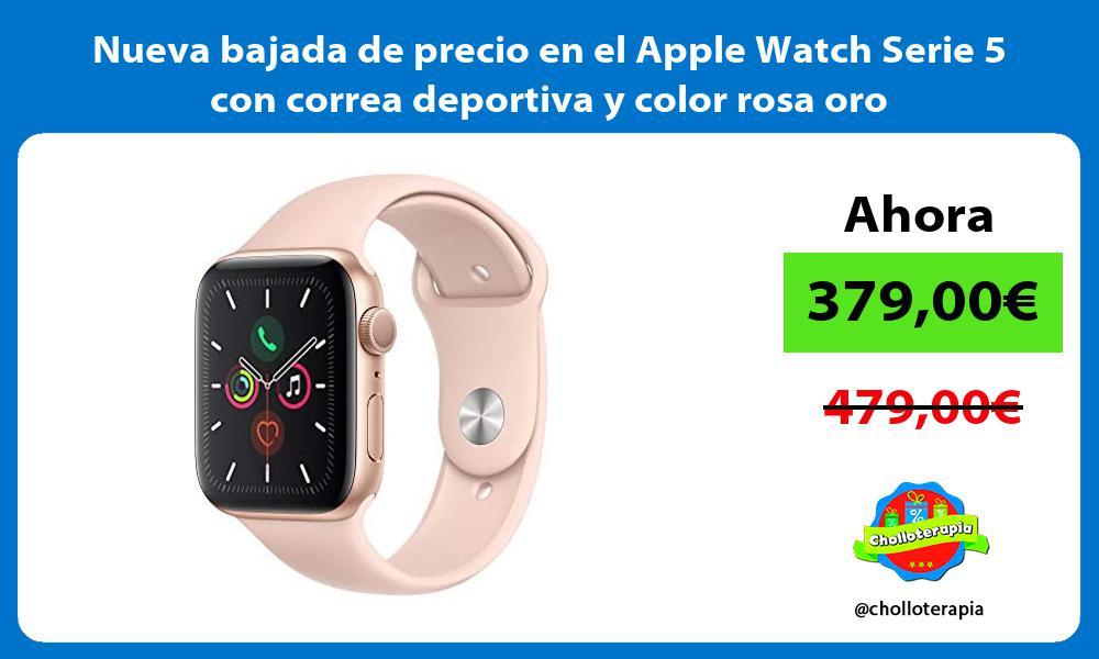 Nueva bajada de precio en el Apple Watch Serie 5 con correa deportiva y color rosa oro