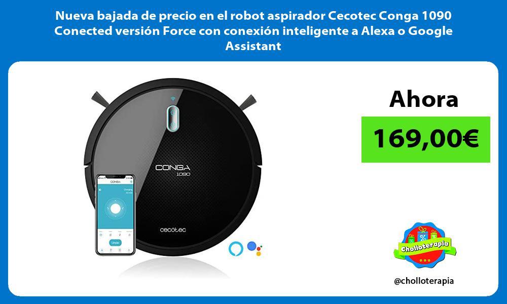 Nueva bajada de precio en el robot aspirador Cecotec Conga 1090 Conected version Force con conexion inteligente a Alexa o Google Assistant