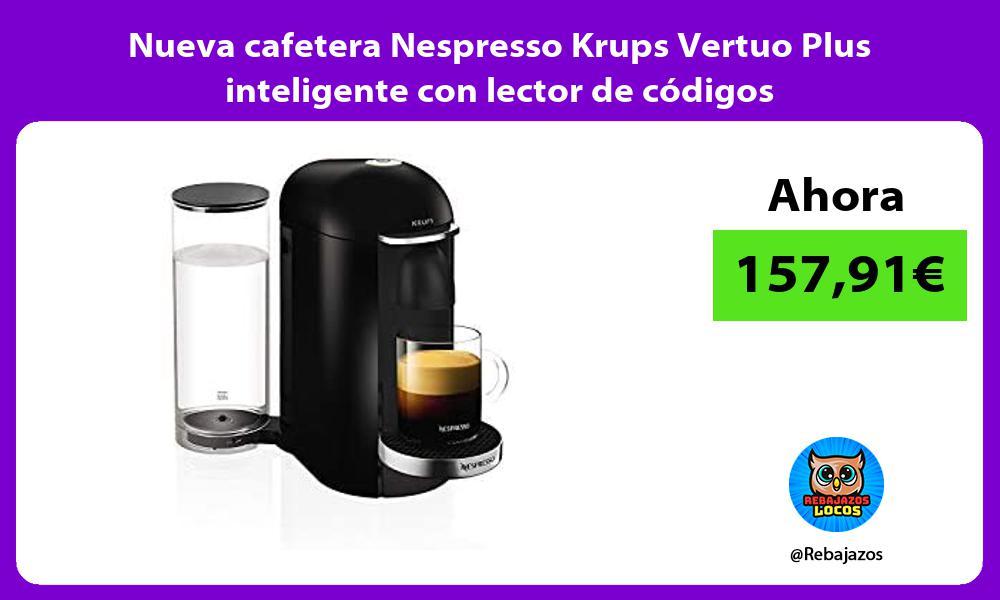 Nueva cafetera Nespresso Krups Vertuo Plus inteligente con lector de codigos