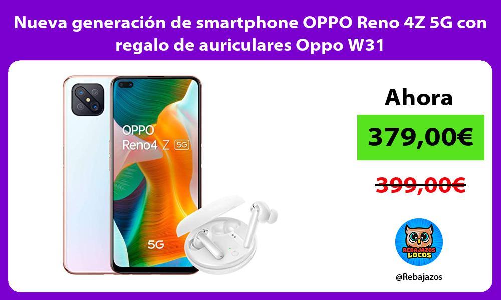 Nueva generacion de smartphone OPPO Reno 4Z 5G con regalo de auriculares Oppo W31