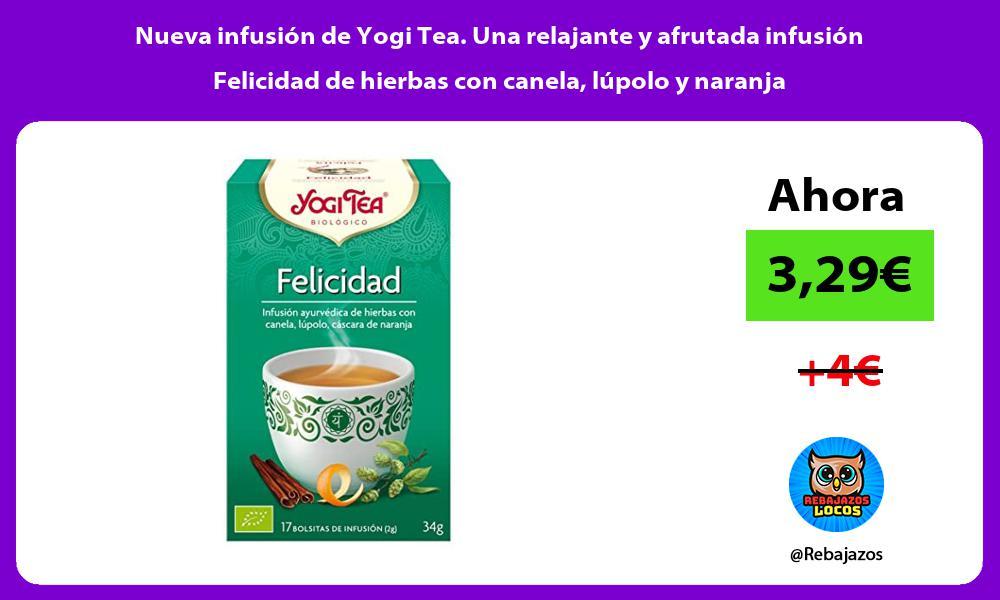 Nueva infusion de Yogi Tea Una relajante y afrutada infusion Felicidad de hierbas con canela lupolo y naranja