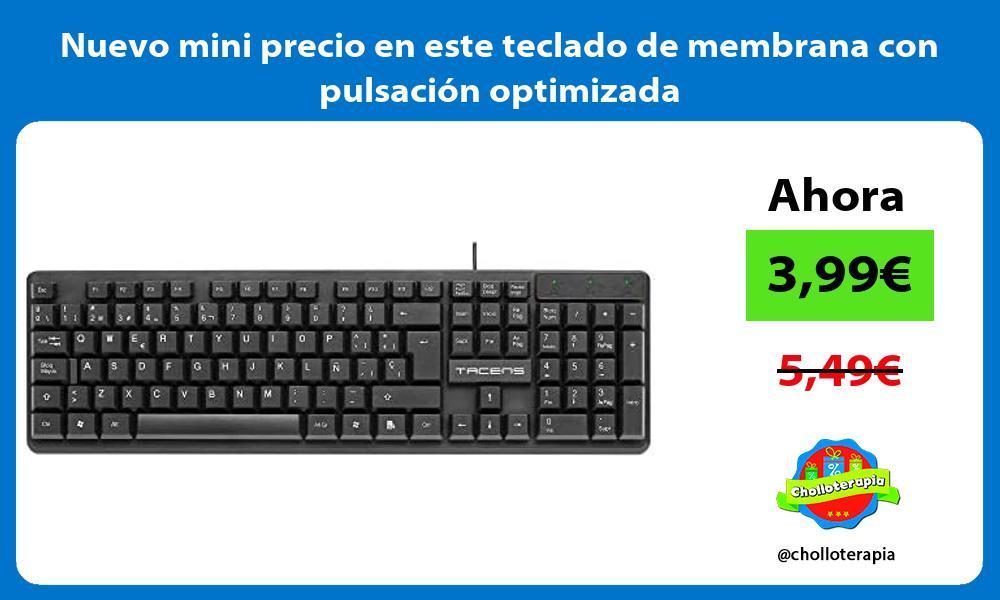 Nuevo mini precio en este teclado de membrana con pulsacion optimizada