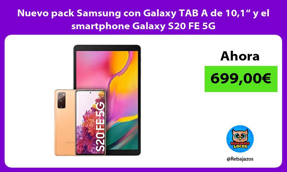 Nuevo pack Samsung con Galaxy TAB A de 101 y el smartphone Galaxy S20 FE 5G