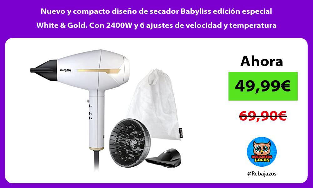 Nuevo y compacto diseno de secador Babyliss edicion especial White Gold Con 2400W y 6 ajustes de velocidad y temperatura