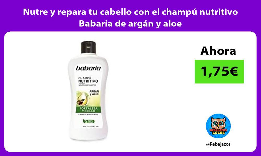 Nutre y repara tu cabello con el champu nutritivo Babaria de argan y aloe