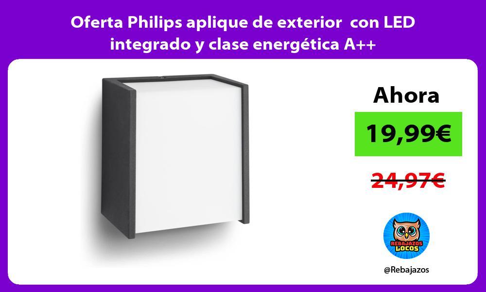 Oferta Philips aplique de exterior con LED integrado y clase energetica A