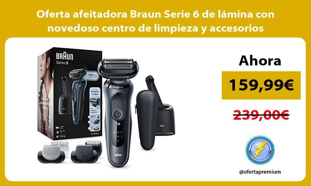 Oferta afeitadora Braun Serie 6 de lamina con novedoso centro de limpieza y accesorios