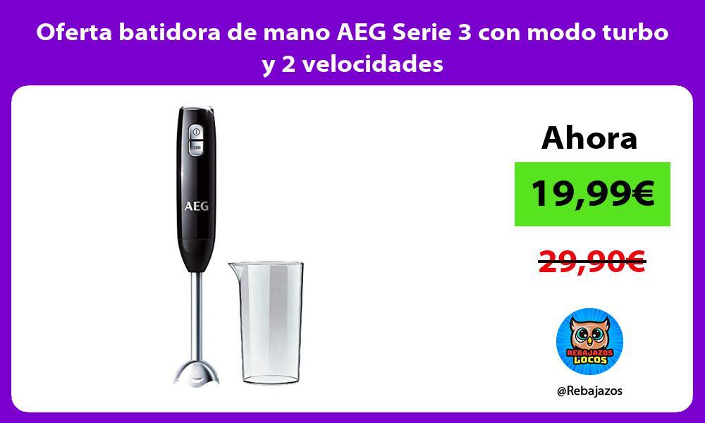 Oferta batidora de mano AEG Serie 3 con modo turbo y 2 velocidades