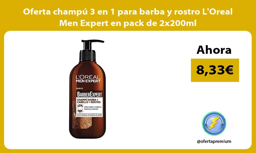 Oferta champu 3 en 1 para barba y rostro LOreal Men Expert en pack de 2x200ml