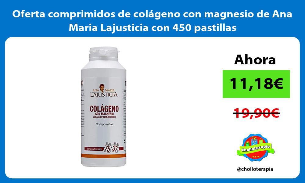 Oferta comprimidos de colageno con magnesio de Ana Maria Lajusticia con 450 pastillas