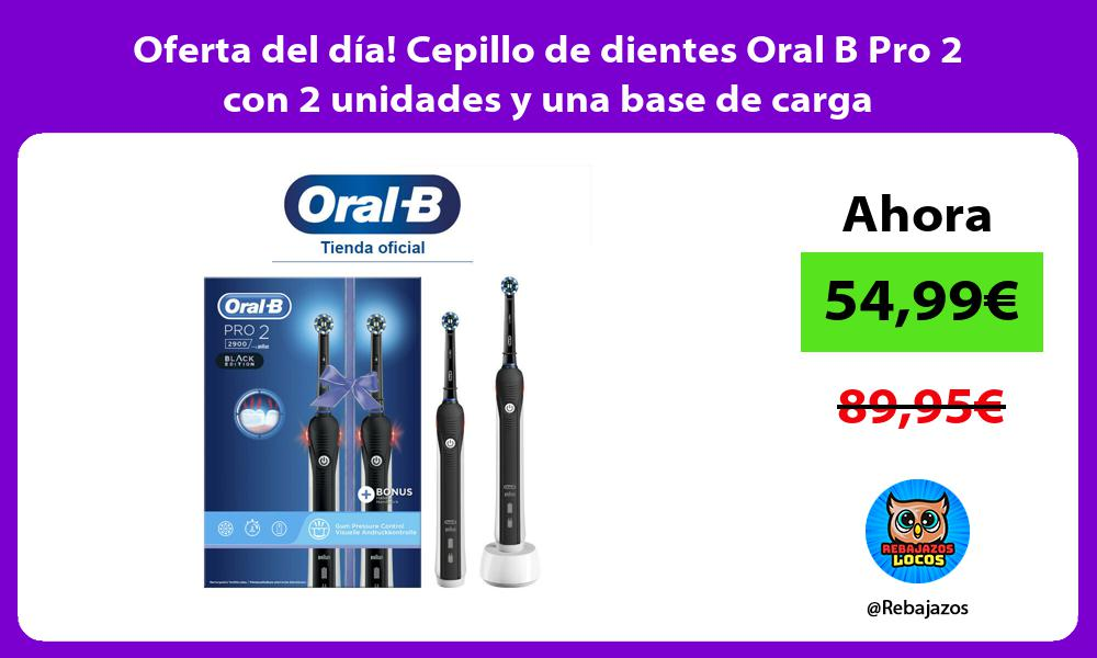 Oferta del dia Cepillo de dientes Oral B Pro 2 con 2 unidades y una base de carga