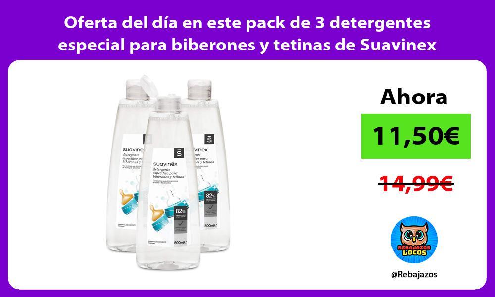 Oferta del dia en este pack de 3 detergentes especial para biberones y tetinas de Suavinex