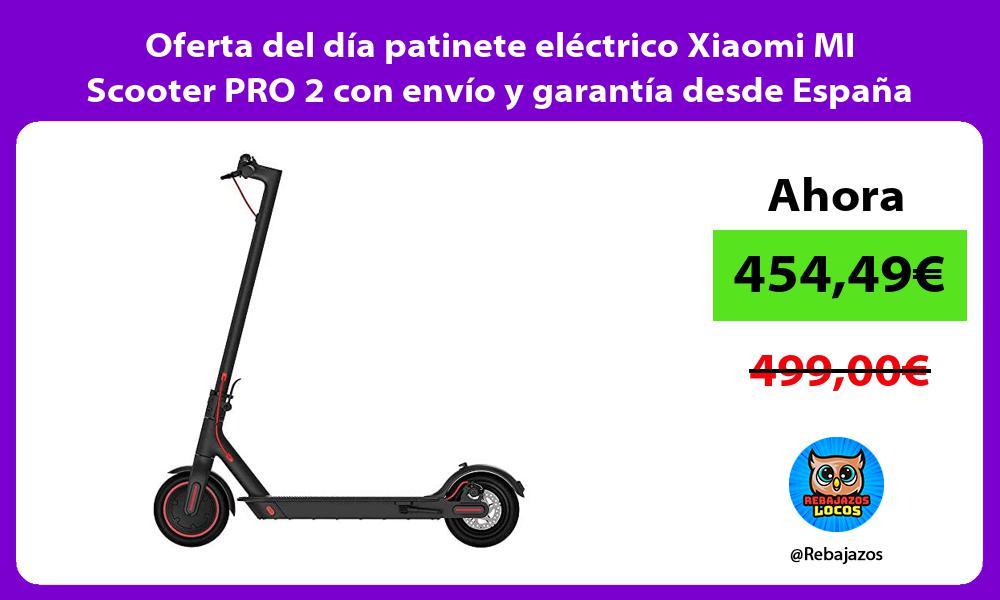 Oferta del dia patinete electrico Xiaomi MI Scooter PRO 2 con envio y garantia desde Espana