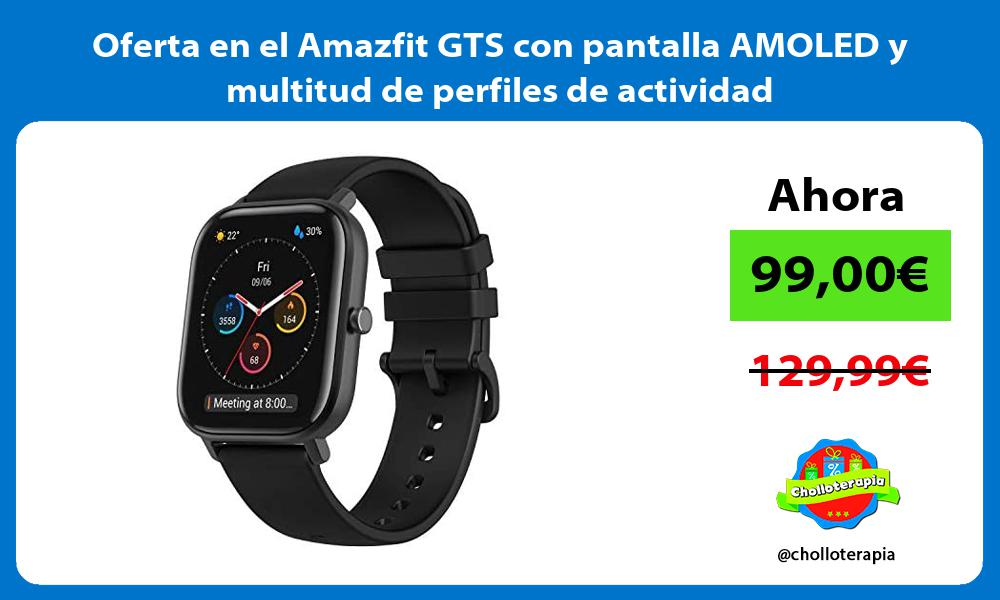 Oferta en el Amazfit GTS con pantalla AMOLED y multitud de perfiles de actividad