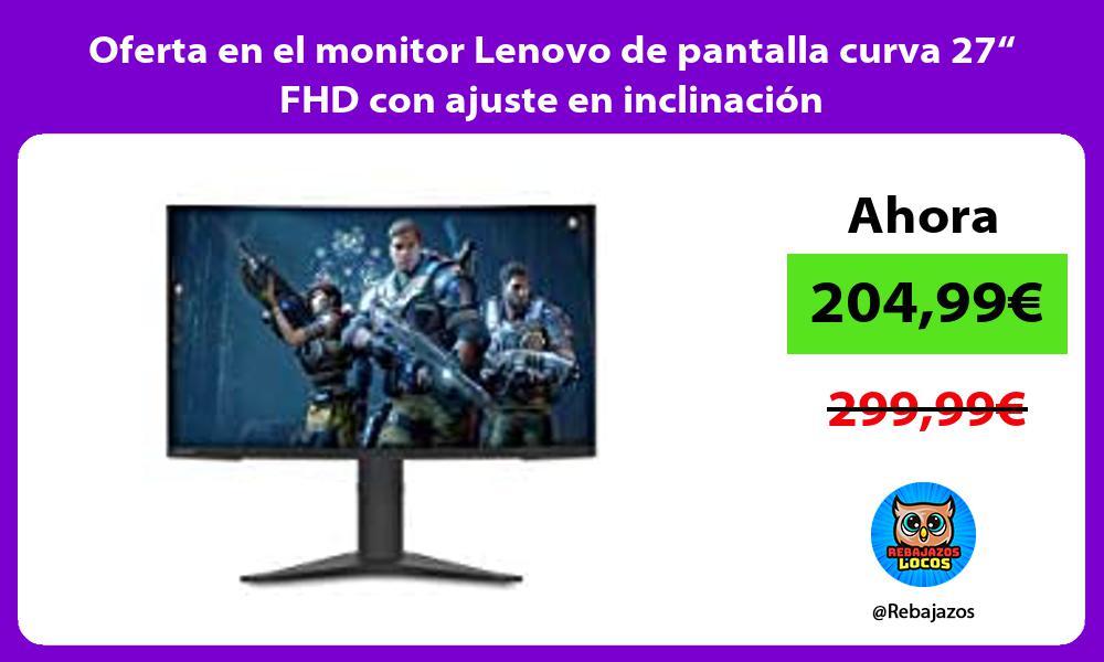 Oferta en el monitor Lenovo de pantalla curva 27 FHD con ajuste en inclinacion