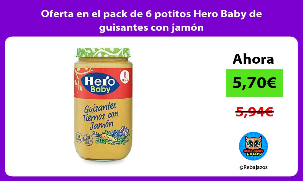 Oferta en el pack de 6 potitos Hero Baby de guisantes con jamon