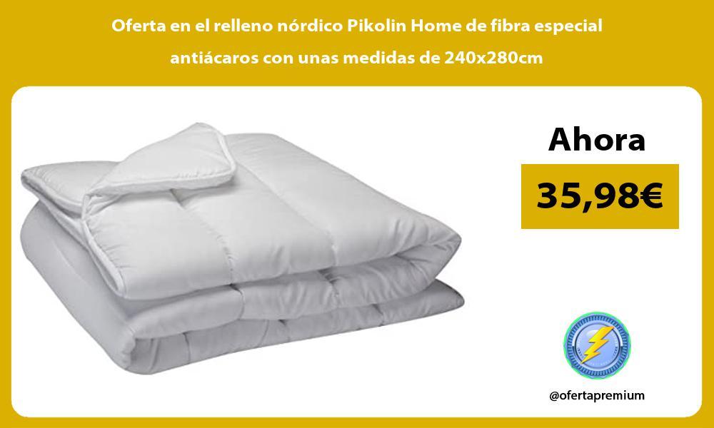 Oferta en el relleno nordico Pikolin Home de fibra especial antiacaros con unas medidas de 240x280cm
