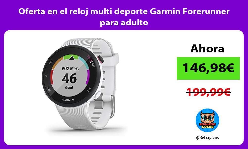 Oferta en el reloj multi deporte Garmin Forerunner para adulto