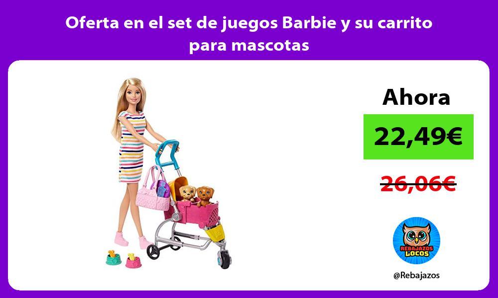 Oferta en el set de juegos Barbie y su carrito para mascotas