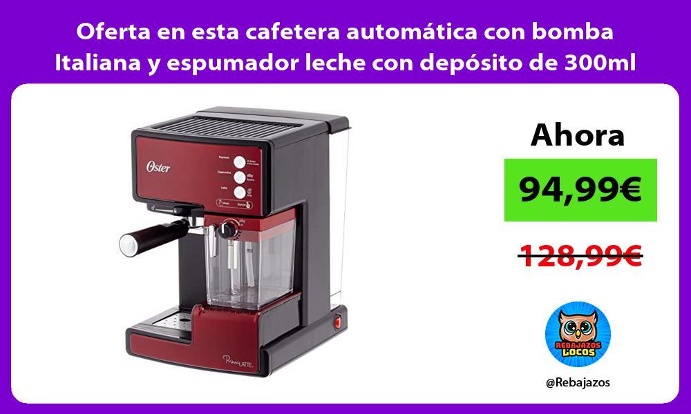 Oferta en esta cafetera automatica con bomba Italiana y espumador leche con deposito de 300ml