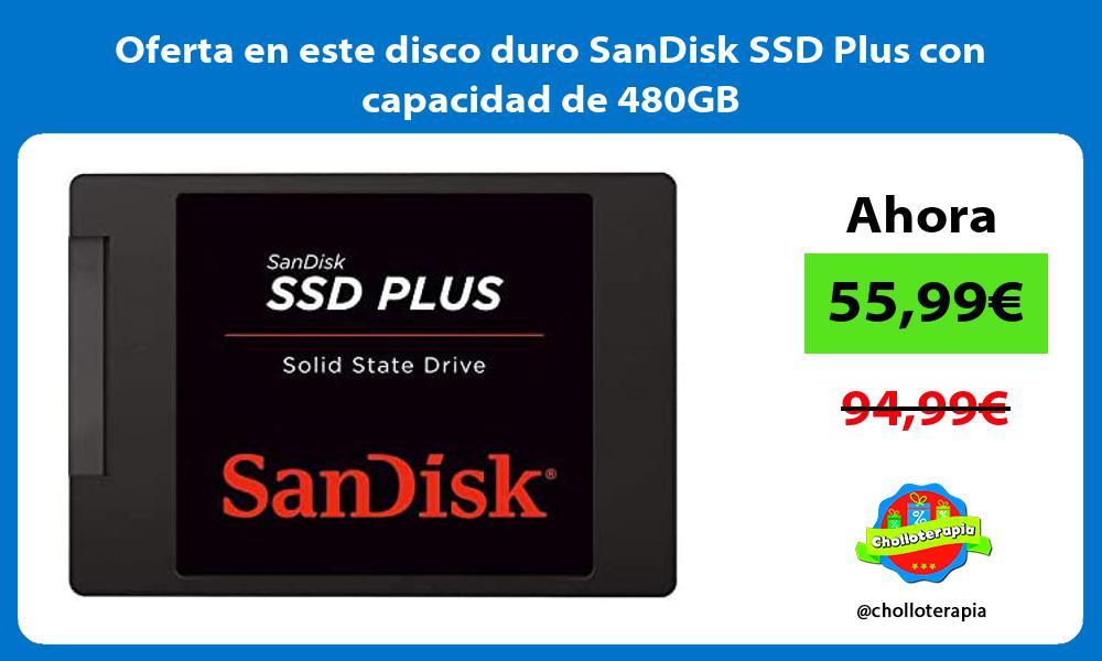Oferta en este disco duro SanDisk SSD Plus con capacidad de 480GB
